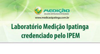 Laboratório Medição Ipatinga credenciado pelo IPEM