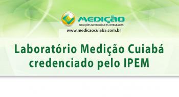 Medição Cuiabá credenciada pelo IPEM