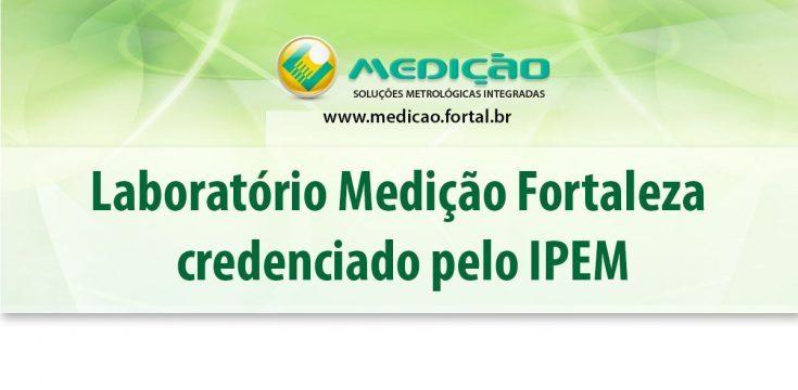 Medição Fortaleza credenciada pelo IPEM